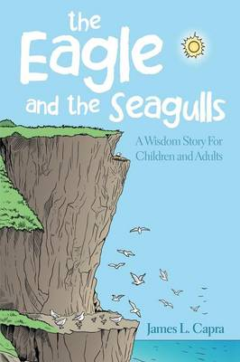 The Eagle and the Seagulls: A Wisdom Story for Children and Adults (Paperback)
