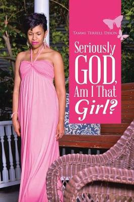 Seriously God, Am I That Girl? (Paperback)