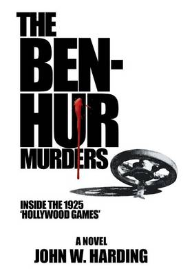 The Ben-Hur Murders: Inside the 1925 'Hollywood Games', a Novel (Paperback)