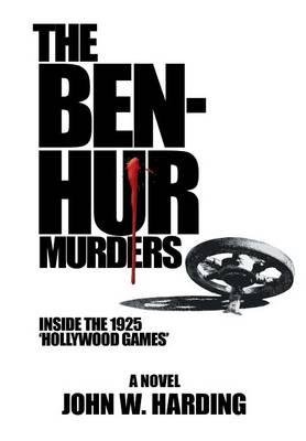 The Ben-Hur Murders: Inside the 1925 'Hollywood Games', a Novel (Hardback)