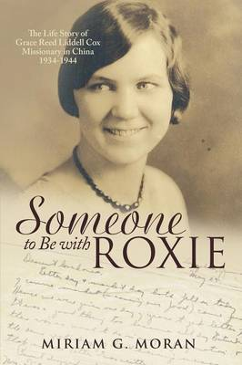 Someone to Be with Roxie: The Life Story of Grace Reed Liddell Cox Missionary in China 1934-1944 (Paperback)