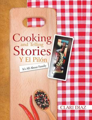 Cooking and Telling Stories y El Pilon: It's All about Family (Paperback)