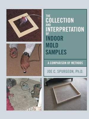 The Collection and Interpretation of Indoor Mold Samples: A Comparison of Methods (Paperback)
