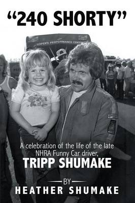240 Shorty: A Celebration of the Life of the Late Nhra Funny Car Driver, Tripp Shumake (Paperback)