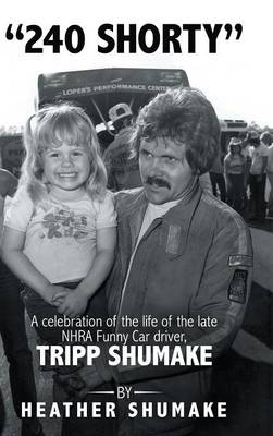 240 Shorty: A Celebration of the Life of the Late Nhra Funny Car Driver, Tripp Shumake (Hardback)