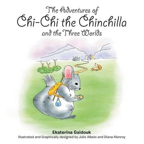 The Adventures of Chi-Chi the Chinchilla and the Three Worlds (Paperback)