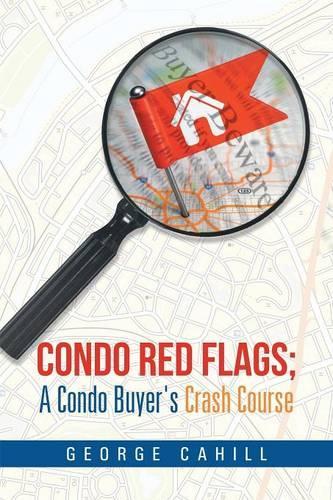 Condo Red Flags; A Condo Buyer's Crash Course (Paperback)