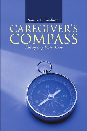 Caregiver's Compass: Navigating Foster Care (Paperback)