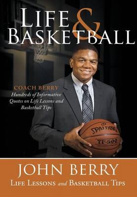 Life and Basketball: Life Lessons and Basketball Tips (Hardback)