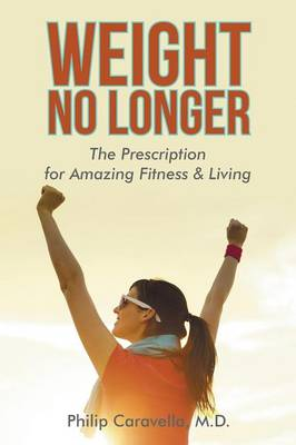 Weight No Longer: The Prescription for Amazing Fitness & Living (Paperback)