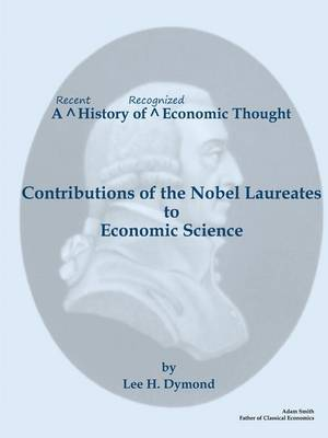 A Recent History of Recognized Economic Thought: Contributions of the Nobel Laureates to Economic Science (Paperback)