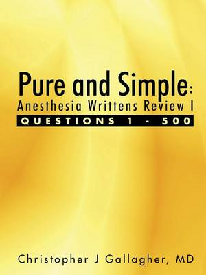 Pure and Simple: Anesthesia Writtens Review I Questions 1 - 500 (Paperback)