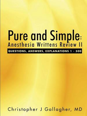Pure and Simple: Anesthesia Writtens Review II Questions, Answers, Explanations 1 - 500 (Paperback)