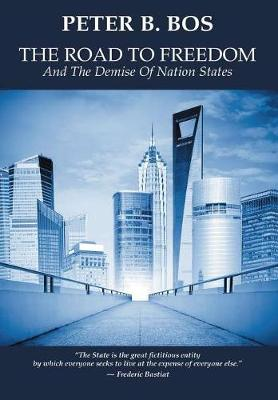The Road to Freedom and the Demise of Nation States (Hardback)