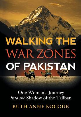 Walking the Warzones of Pakistan: One Woman's Journey Into the Shadow of the Taliban (Hardback)