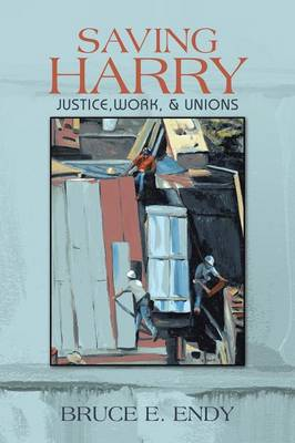 Saving Harry: Justice, Work, & Unions (Paperback)