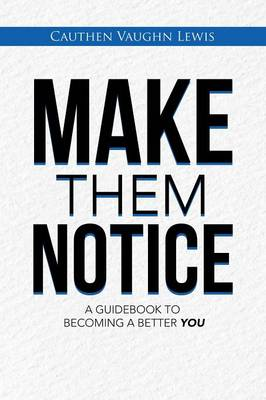 Make Them Notice: A Guidebook to Becoming a Better You (Paperback)