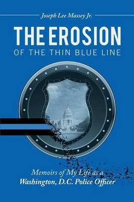 The Erosion of the Thin Blue Line: Memoirs of My Life as a Washington, D.C. Police Officer (Paperback)