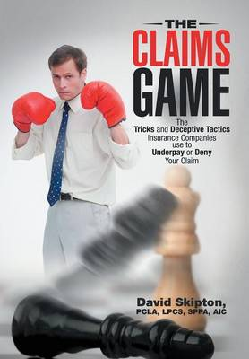 The Claims Game: The Tricks and Deceptive Tactics Insurance Companies Use to Underpay or Deny Your Claim (Hardback)