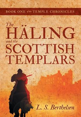 The Haling and the Scottish Templars: Book One of the Temple Chronicles (Hardback)