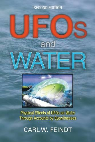 UFOs and Water: Physical Effects of UFOs on Water Through Accounts by Eyewitnesses (Paperback)