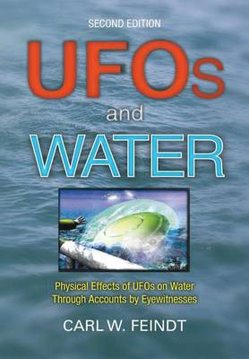 UFOs and Water: Physical Effects of UFOs on Water Through Accounts by Eyewitnesses (Hardback)