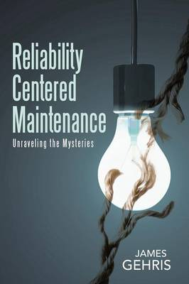 Reliability Centered Maintenance: Unraveling the Mysteries (Paperback)