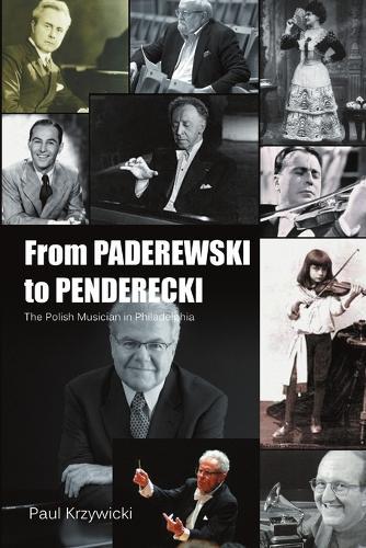 From Paderewski to Penderecki: The Polish Musician in Philadelphia (Paperback)