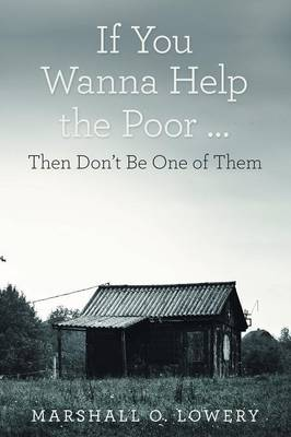 If You Wanna Help the Poor ...: Then Don't Be One of Them (Paperback)