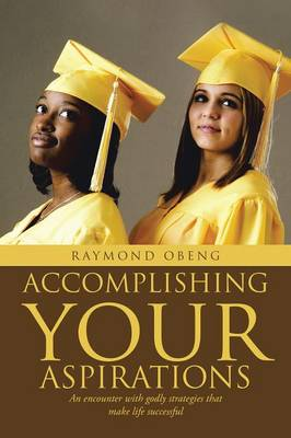 Accomplishing Your Aspirations: An Encounter with Godly Strategies That Make Life Successful (Paperback)
