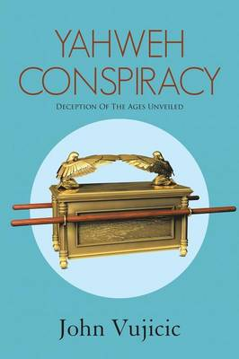 Yahweh Conspiracy: Deception of the Ages Unveiled (Paperback)