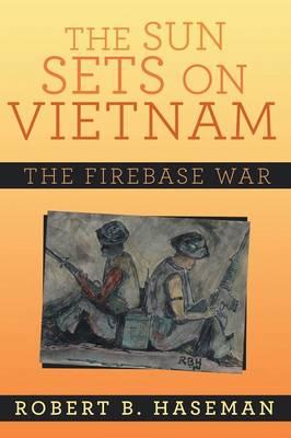 The Sun Sets on Vietnam: The Firebase War (Paperback)