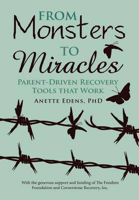 From Monsters to Miracles: Parent-Driven Recovery Tools That Work (Hardback)