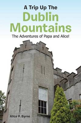 A Trip Up the Dublin Mountains: The Adventures of Papa and Alice! (Paperback)
