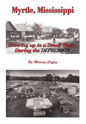 Myrtle, Mississippi Growing Up in a Small Town During the Depression (Hardback)