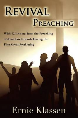 Revival Preaching: With 12 Lessons from the Preaching of Jonathan Edwards During the First Great Awakening (Paperback)