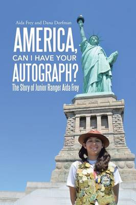 America, Can I Have Your Autograph?: The Story of Junior Ranger Aida Frey (Paperback)