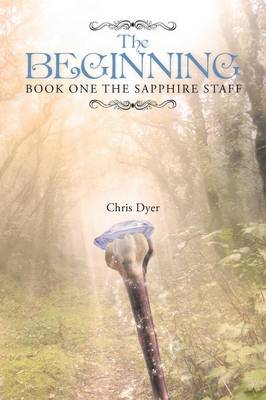 The Beginning: Book One of the Sapphire Staff (Paperback)