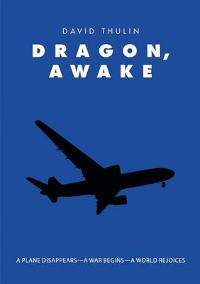 Dragon, Awake: A Plane Disappears-A War Begins-A World Rejoices (Paperback)