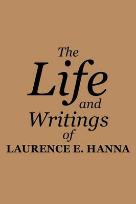 The Life and Writings of Laurence E. Hanna (Paperback)