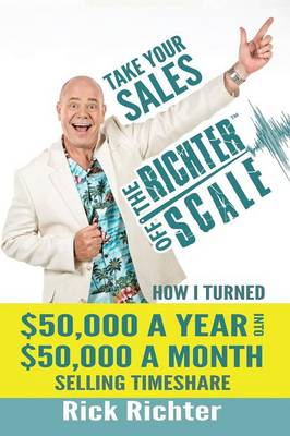 Take Your Sales Off the Richter Scale: How I Turned $50,000 a Year Into $50,000 a Month Selling Timeshare (Paperback)
