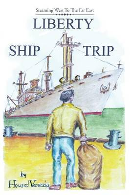 Liberty Ship Trip: Steaming West to the Far East (Paperback)