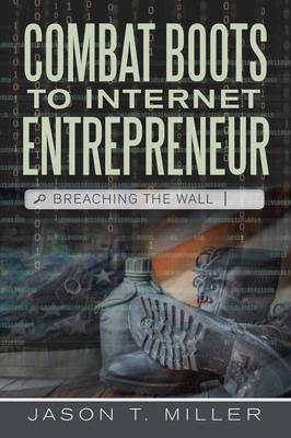 Combat Boots to Internet Entrepreneur: Breaching the Wall (Paperback)
