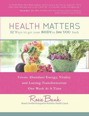 Health Matters: Fifty-Two Ways to Get Your Body to Love You Back (Paperback)