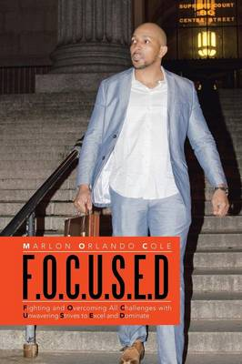 F.O.C.U.S.E.D: Fighting and Overcoming All Challenges with Unwavering Strives to Excel and Dominate (Paperback)