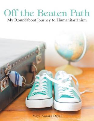 Off the Beaten Path: My Roundabout Journey to Humanitarianism (Paperback)