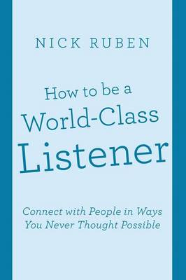 How to Be a World-Class Listener: Connect with People in Ways You Never Thought Possible (Paperback)