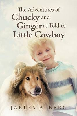 The Adventures of Chucky and Ginger as Told to Little Cowboy (Paperback)