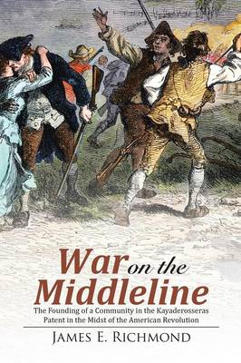 War on the Middleline: The Founding of a Community in the Kayaderosseras Patent in the Midst of the American Revolution (Paperback)