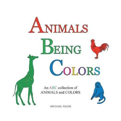 Animals Being Colors: An ABC Collection of Animals and Colors (Paperback)